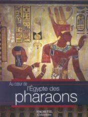 Au Coeur De L'Egypte Des Pharaons - Couverture - Format classique
