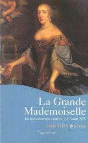 La Grande Mademoiselle ; La Tumultueuse Cousine De Louis Xiv - Intérieur - Format classique