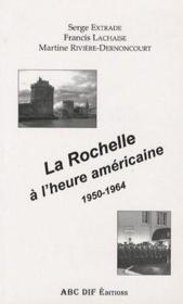 La Rochelle à l'heure américaine 1950-1964 - Couverture - Format classique
