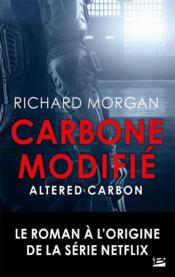 Vente livre :  Altered carbon ; le cycle de Takeshi Kovacs T.1 ; carbone modifié  - Richard Morgan