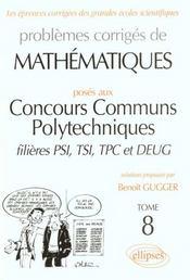 Problemes Corriges De Mathematiques Concours Communs Polytechniques Psi Tsi Tpc Deug Tome 8 1995-97 - Intérieur - Format classique