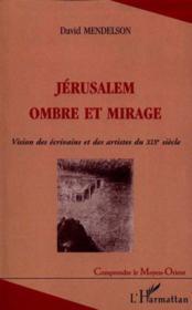 Jerusalem Ombre Et Mirage ; Vision Des Ecrivins Et Des Artistes Du Xix Siecle - Couverture - Format classique