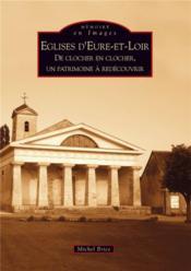 Églises d'Eure-et-Loir ; de clocher en clocher, un patrimoine à redécouvrir - Couverture - Format classique