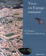 Vivre En Europe Romaine ; De Pompei A Bliesbruck-Reinheim - Intérieur - Format classique