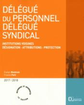 Vente  Délégué du personnel, délégué syndical ; désignation, attributions, protection (15e édition) (édition 2017/2018)  - Evelyn Bledniak