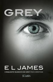 Cinquante nuances T.4 ; Grey ; cinquante nuances de Grey par Christian  - E. L. James