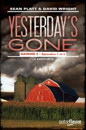 Vente  Yesterday's gone saison 2 t.1 ; épisodes 1 et 2 ; le prophète  - Sean Platt - David Wright