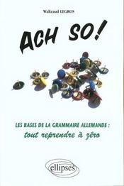 Ach So ! Les Bases De La Grammaire Allemande Tout Reprendre A Zero - Intérieur - Format classique