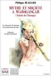 Mythe et société à Madagascar ; Tañala de l'Ikongo ; le chasseur d'oisseaux et la princesse du ciel - Couverture - Format classique