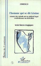 L'Homme Qui Se Dit Lenine ; Comme Des Cafards Sur Un Plafond Laque ; Confectionner Un Demi-Dieu ; Trois Farces Tragiques - Intérieur - Format classique