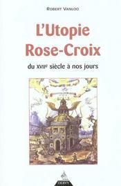 L'Utopie Rose-Croix ; Du Xvii Siecle A Nos Jours - Intérieur - Format classique