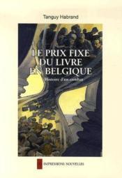 Le prix fixe du livre en Belgique ; histoire d'un combat - Couverture - Format classique