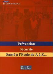 Prevention, securite ; sante a l'ecole de a a z... - Couverture - Format classique