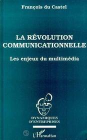 La Revolution Communicationnelle ; Les Enjeux Du Multimedia - Intérieur - Format classique