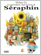 Le Merveilleux Chef-D'Oeuvre De Seraphin - Couverture - Format classique