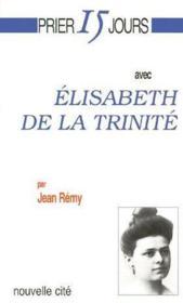 Prier 15 Jours Avec ; Elisabeth De La Trinité - Couverture - Format classique