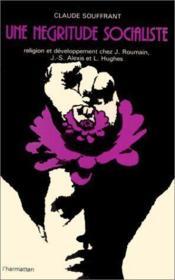 Une négritude socialiste ; religion et développement chez J. Roumain, J.-S. Alexis et L. Hughes - Couverture - Format classique