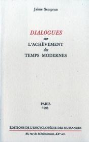 Dialogues Sur L'Achevement Des Temps Modernes - Couverture - Format classique