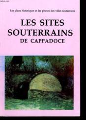 Les Sites Souterrains De Cappadoce. Les Plans Historiques Et Les Photos Des Villes Souterrains. - Couverture - Format classique