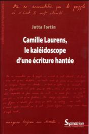 Camille Laurens, le kaléidoscope d'une écriture hantée - Couverture - Format classique