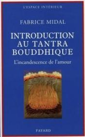 Petite introduction au tantra bouddhique ; l'incandescence de l'amour  - Fabrice Midal