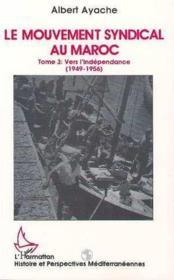 Le mouvement syndical au Maroc t.3 ; vers l'independance (1949-1956) - Couverture - Format classique