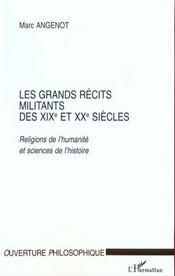 Les Grands Recits Militants Des Xix Et Xx Siecles ; Religions De L'Humanite Et Sciences De L'Histoire - Intérieur - Format classique