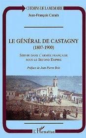 Le général de Castagny (1807-1900) ; servir dans l'armée française sous le second empire - Couverture - Format classique