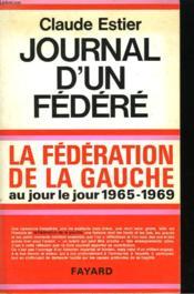 Journal D'Un Federe. La Federation De La Gauche Au Jour Le Jour. ( 1965-1969). - Couverture - Format classique