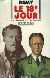 Le 18 E Jour. La Tragedie De Leopold Iii Roi Des Belges. - Couverture - Format classique