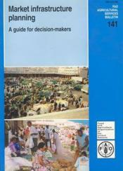 Marketing infrastructure planning ; a guide for decisionmarkers fao agricultural services ; bulletin 141 - Couverture - Format classique