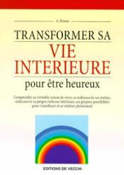 Transformer Sa Vie Interieure Pour Etre Heureux - Couverture - Format classique