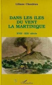 Dans les iles du vent ; la Martinique ; XVII-XIX siècle - Couverture - Format classique
