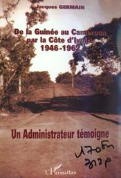 De La Guinee Au Cameroune Par La Cote D'Ivoire 1946-1962 ; Un Administrateur Temoigne - Intérieur - Format classique
