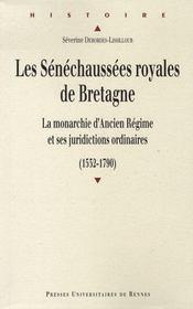 Les sénéchaussées royales de bretagne, la monarchie d'ancien régime et ses juridictions ordinaires, 1532-1790 - Intérieur - Format classique