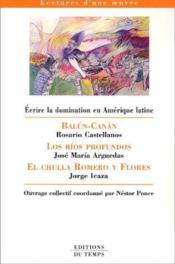 Écrire la domination en Amérique latine ; Balún-Canán ; los ríos profundos ; el chulla Romero y Flores - Couverture - Format classique