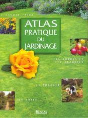 Atlas pratique du jardinage. Le savoir faire, les arbres et les arbustes, le potager, les haies - Intérieur - Format classique