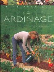 Atlas pratique du jardinage. Le savoir faire, les arbres et les arbustes, le potager, les haies - Couverture - Format classique