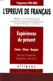 Experiences Du Present L'Epreuve De Francais Prepas Scientifiques 1998-2000 Camus Giono Bergson - Couverture - Format classique