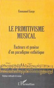 Le Primitivisme Musical ; Facteurs Et Genese D'Un Paradigme Esthetique - Intérieur - Format classique