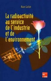 La Radioactivite Au Service De L'Industrie Et De L'Environnement - Couverture - Format classique