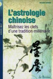 L'Atrologie Chinoise : Maitriser Les Clefs D'Une Tradition Millenaire - Couverture - Format classique
