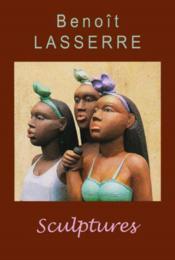 Benoit lasserre,sculptures - Couverture - Format classique