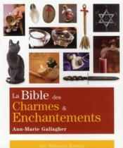 Vente livre :  La bible des charmes et enchantements  - Ann-Marie Gallagher