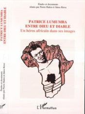 Patrice Lumumba Entre Dieu Et Diable ; Un Heros Africain Dans Ses Images - Couverture - Format classique