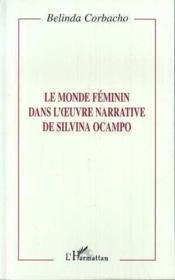 Le monde féminin dans l'oeuvre narrative de Silvina Ocampo - Couverture - Format classique