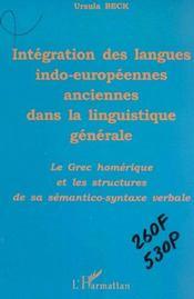 Integrations Des Langues Indo-Europeennes Dans La Linguistique Generale ; Le Grec Homerique Et Les Structures - Intérieur - Format classique