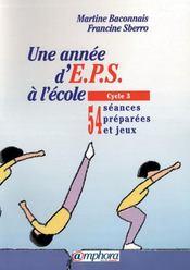 Une année d'EPS à l'école ; cycle 3 ; 50 séances préparées - Intérieur - Format classique