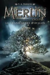Vente livre :  Merlin T.1 ; cycle 3 ; le grand arbre d'Avalon  - Collectif - T. A. Barron