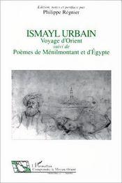 Ismayl Urbain ; voyage d'Orient ; poèmes de Ménilmontant et d'Egypte - Intérieur - Format classique